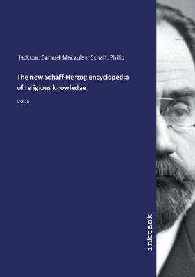 The new Schaff-Herzog encyclopedia of religious knowledge (Paperback)