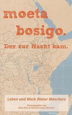 moeta bosigo - Der zur Nacht kam.: Leben und Werk Dieter Maschers (Paperback)