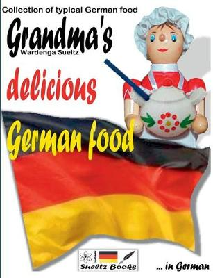 Grandma's Delicious German Food - Collection of Typical German Food (Paperback)