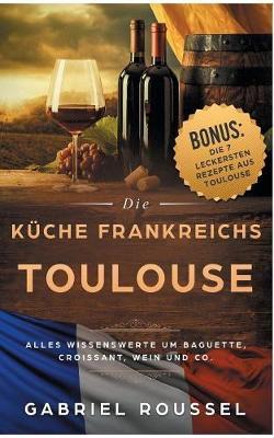 Toulouse - Die K che Frankreichs (Paperback)