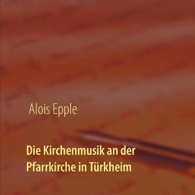 Die Kirchenmusik an der Pfarrkirche in Turkheim (Paperback)