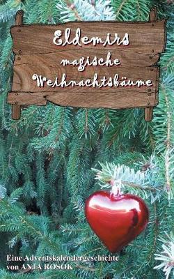 Eldemirs magische Weihnachtsbaume: Eine Adventskalendergeschichte (Paperback)
