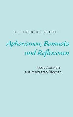 Aphorismen, Bonmots und Reflexionen: Neue Auswahl aus mehreren Banden (Paperback)