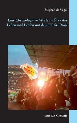 Eine Chronologie in Worten - UEber das Leben und Leiden mit dem FC St. Pauli: Neue Fan-Gedichte (Paperback)