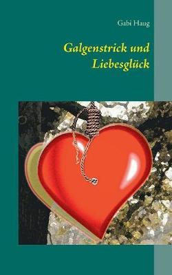 Galgenstrick Und Liebesgl ck (Paperback)