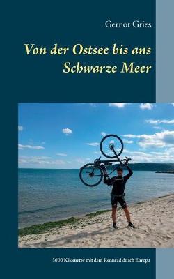 Von der Ostsee bis ans Schwarze Meer: 3000 Kilometer allein mit dem Rennrad durch Europa (Paperback)