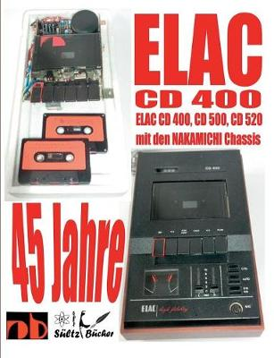 45 Jahre ELAC CD 400 Compact Cassetten Recorder mit den NAKAMICHI Chassis (Paperback)