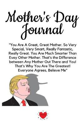 Mother's Day Journal: Fun Trump Message For Mother's Day Diary & Notepad - Great Motivation & Inspiration Journal Gift From The President For Mom To Write In Notes, 6x9 Lined Paper, 120 Pages Ruled (Paperback)