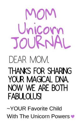 Mom Unicorn Journal: Motivational & Inspirational Notebook Gift For Mom From Daughter, Son, Child - Fabulous DNA Mother Gift Notepad, 6x9 Lined Paper, 120 Pages Ruled Diary (Paperback)