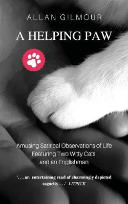 A Helping Paw: Amusing Satirical Observations of Life Featuring Two Witty Cats and an Englishman (Paperback)