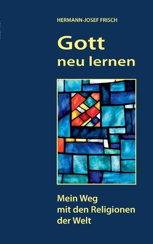 Gott neu lernen: Mein Weg mit den Religionen der Welt (Paperback)