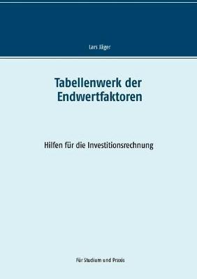 Tabellenwerk der Endwertfaktoren: Hilfen fur die Investitionsrechnung (Paperback)