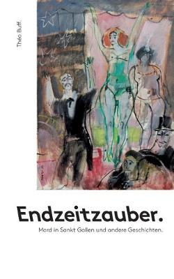 Endzeitzauber.: Mord in Sankt Gallen und andere Geschichten. (Paperback)
