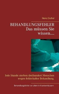 Behandlungsfehler: Jede Stunde sterben dreihundert Menschen wegen fehlerhafter Behandlung. (Paperback)