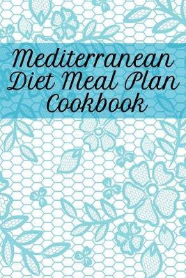 Mediterranean Diet Meal Plan Cookbook: Blank Recipe Journal To Write In Your Favorite Cretan Diet Dishes - 120 Pages 6 x 9 Inches Dieting Diary To Write In Secret Meals Based On Olive Oil, Fruits, Nuts, Vegetables, Greens, Fish & Cheese (Paperback)