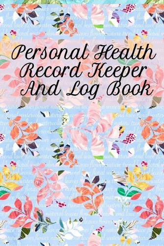 Personal Health Record Keeper And Log Book: Tracking & Logging Your Daily Healthy Habits With Your Personal Tracker Book (Paperback)