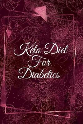 Keto Diet For Diabetics: Quick & Easy Ketogenic Recipes For Diabetes - Blank Cookbook Journal To Write In Your Favorite Recipes, Ingredients, Preparation, Instruction, Calories, Inspirational Quotes For Diabetics (Paperback)