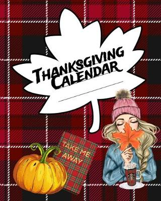 Thanksgiving Calendar: Undated Monthly Planner For Holiday Preperation & Productivity - Un-Dated Organizer To Write In Fall Planning Chores - Schedule To Plan Traditional American Family Dinner Party & Decoration For Success - Harvest Fall Leaves, Pumpkin (Paperback)