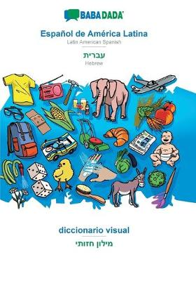 BABADADA, Espanol de America Latina - Hebrew (in hebrew script), diccionario visual - visual dictionary (in hebrew script) (Paperback)