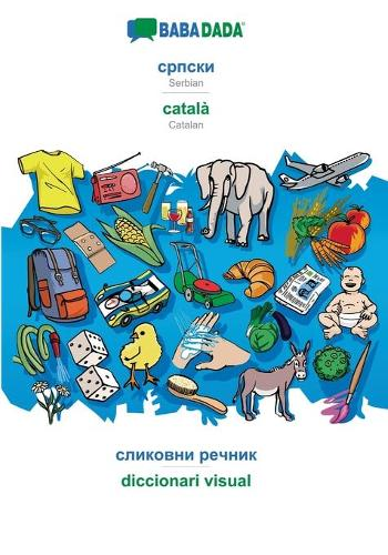 BABADADA, Serbian (in cyrillic script) - catala, visual dictionary (in cyrillic script) - diccionari visual (Paperback)