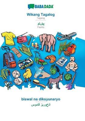 BABADADA, Wikang Tagalog - Pashto (in arabic script), biswal na diksyunaryo - visual dictionary (in arabic script): Tagalog - Pashto (in arabic script), visual dictionary (Paperback)