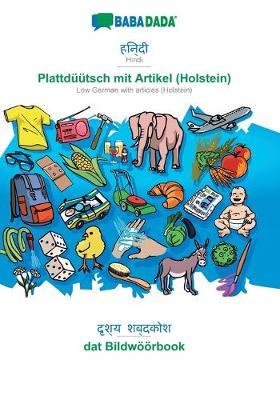 BABADADA, Hindi (in devanagari script) - Plattduutsch mit Artikel (Holstein), visual dictionary (in devanagari script) - dat Bildwoeoerbook (Paperback)