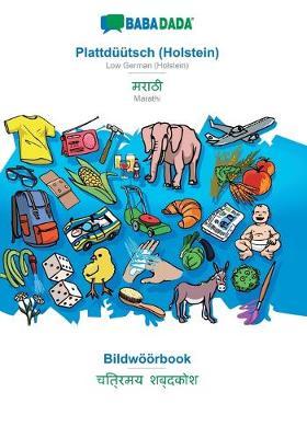 BABADADA, Plattduutsch (Holstein) - Marathi (in devanagari script), Bildwoeoerbook - visual dictionary (in devanagari script) (Paperback)