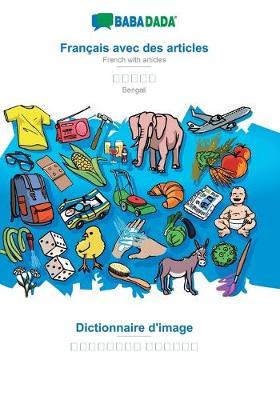 BABADADA, Francais avec des articles - Bengali (in bengali script), le dictionnaire visuel - visual dictionary (in bengali script): French with articles - Bengali (in bengali script), visual dictionary (Paperback)