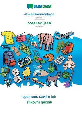BABADADA, af-ka Soomaali-ga - bosanski jezik, qaamuus sawiro leh - slikovni rječnik: Somali - Bosnian, visual dictionary (Paperback)