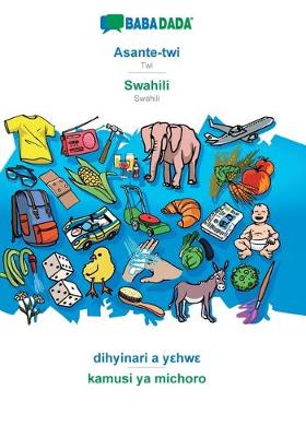 BABADADA, Asante-twi - Swahili, dihyinari a yεhwε - kamusi ya michoro (Paperback)