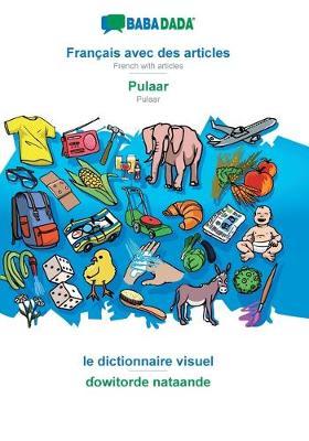 BABADADA, Francais avec des articles - Pulaar, le dictionnaire visuel - ɗowitorde nataande (Paperback)