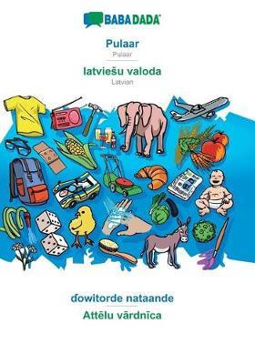 BABADADA, Pulaar - latviesu valoda, ɗowitorde nataande - Attēlu vārdnīca (Paperback)