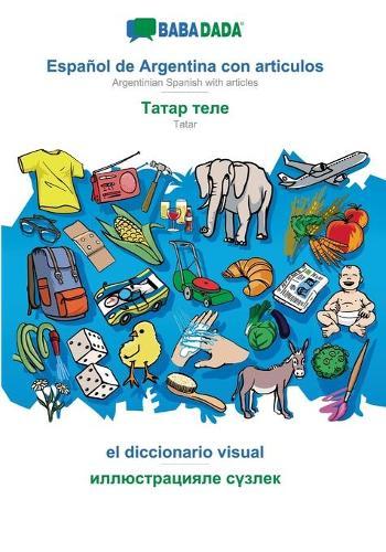 BABADADA, Espanol de Argentina con articulos - Tatar (in cyrillic script), el diccionario visual - visual dictionary (in cyrillic script): Argentinian Spanish with articles - Tatar (in cyrillic script), visual dictionary (Paperback)