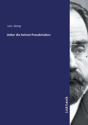 Ueber die heimat Pseudoisidors (Paperback)