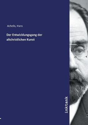 Der Entwicklungsgang der altchristlichen Kunst (Paperback)
