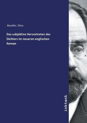 Das subjektive Hervortreten des Dichters im neueren englischen Roman (Paperback)
