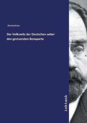 Der Volkswitz der Deutschen ueber den gestuerzten Bonaparte (Paperback)