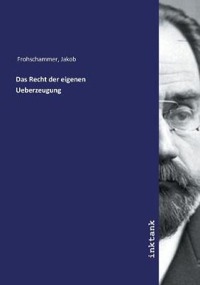 Das Recht der eigenen Ueberzeugung (Paperback)