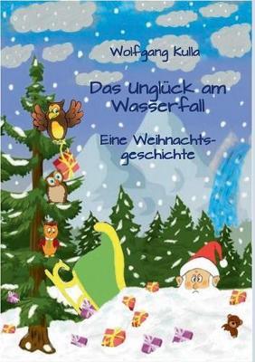 Das Ungluck am Wasserfall - Eine Weihnachtsgeschichte (Paperback)