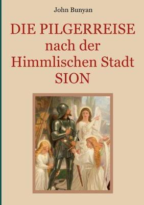 Die Pilgerreise nach der Himmlischen Stadt Sion (Paperback)