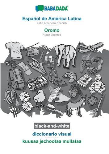 BABADADA black-and-white, Espanol de America Latina - Oromo, diccionario visual - kuusaa jechootaa mullataa: Latin American Spanish - Afaan Oromoo, visual dictionary (Paperback)