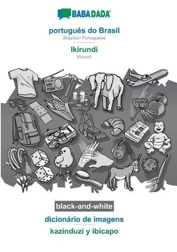 BABADADA black-and-white, portugues do Brasil - Ikirundi, dicionario de imagens - kazinduzi y ibicapo: Brazilian Portuguese - Kirundi, visual dictionary (Paperback)