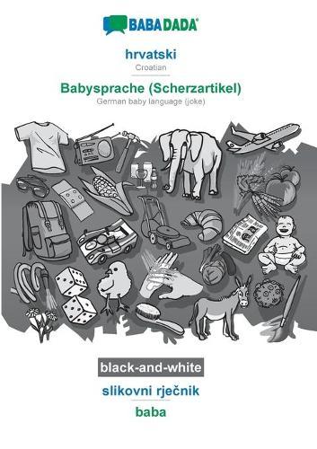 BABADADA black-and-white, hrvatski - Babysprache (Scherzartikel), slikovni rječnik - baba: Croatian - German baby language (joke), visual dictionary (Paperback)