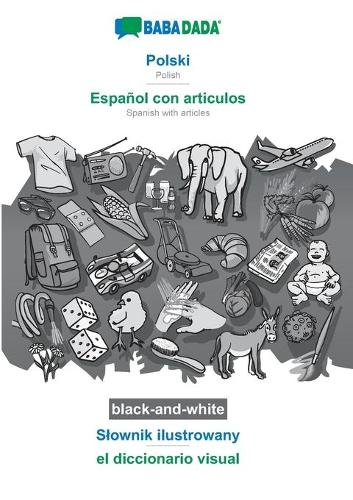 BABADADA black-and-white, Polski - Espanol con articulos, Slownik ilustrowany - el diccionario visual: Polish - Spanish with articles, visual dictionary (Paperback)