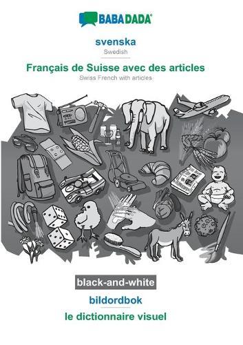 BABADADA black-and-white, svenska - Francais de Suisse avec des articles, bildordbok - le dictionnaire visuel: Swedish - Swiss French with articles, visual dictionary (Paperback)