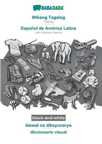 BABADADA black-and-white, Wikang Tagalog - Espanol de America Latina, biswal na diksyunaryo - diccionario visual: Tagalog - Latin American Spanish, visual dictionary (Paperback)