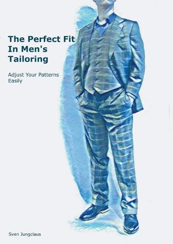 The Perfect Fit In Men's Tailoring: Adjust your patterns easily (Paperback)