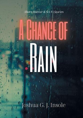 A Chance of Rain: Short Horror & Sci-Fi Stories (Paperback)