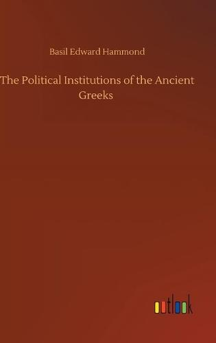 The Political Institutions of the Ancient Greeks (Hardback)