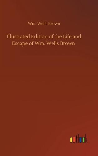 Illustrated Edition of the Life and Escape of Wm. Wells Brown (Hardback)